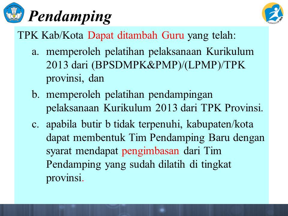 Pendamping TPK Kab/Kota Dapat ditambah Guru yang telah: a. memperoleh pelatihan pelaksanaan Kurikulum 2013 dari (BPSDMPK&PMP)/(LPMP)/TPK provinsi, dan