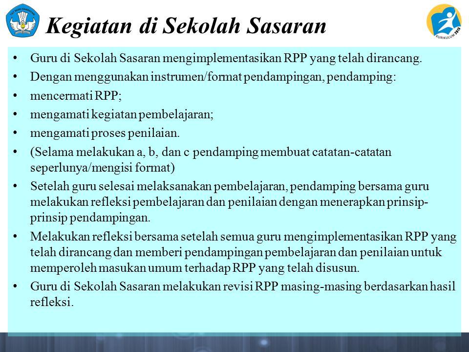 Kegiatan di Sekolah Sasaran Guru di Sekolah Sasaran mengimplementasikan RPP yang telah dirancang. Dengan menggunakan instrumen/format pendampingan, pe
