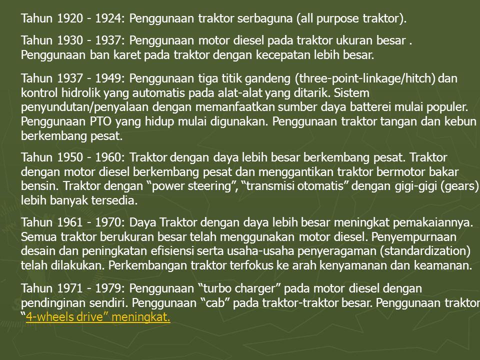Tahun 1920 - 1924: Penggunaan traktor serbaguna (all purpose traktor). Tahun 1930 - 1937: Penggunaan motor diesel pada traktor ukuran besar. Penggunaa