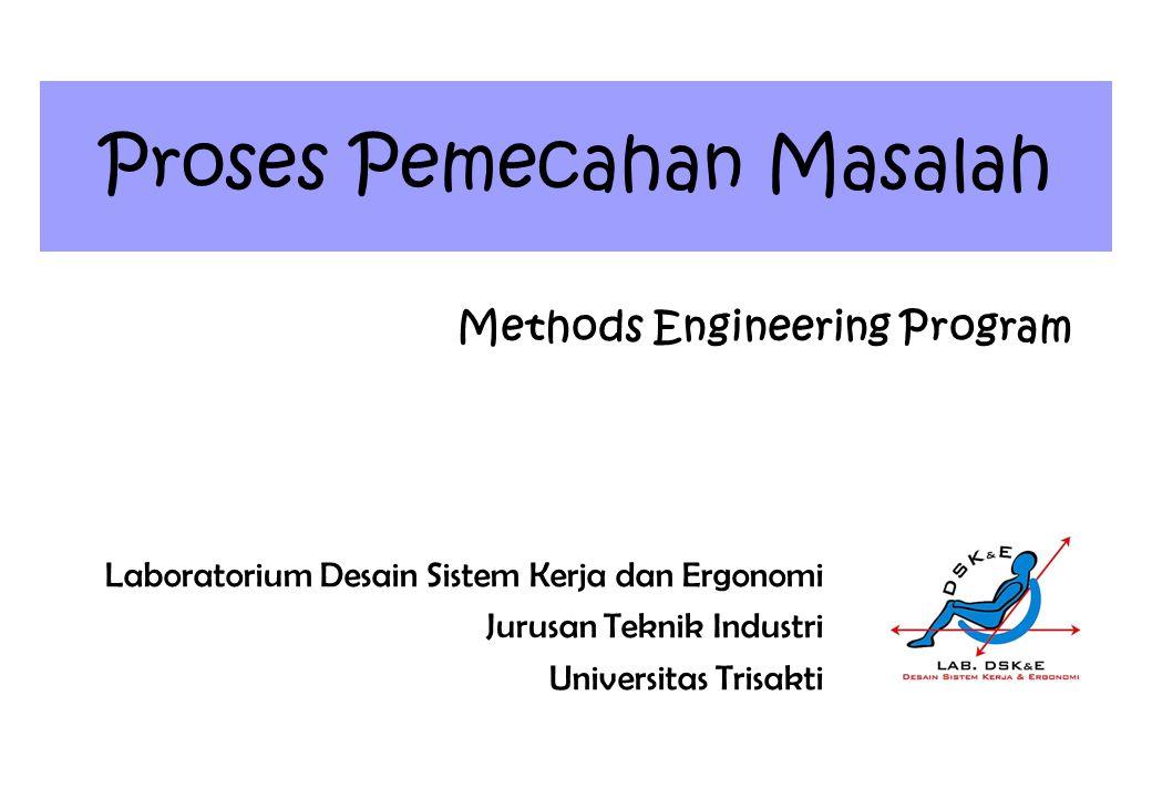 Proses Pemecahan Masalah Methods Engineering Program Laboratorium Desain Sistem Kerja dan Ergonomi Jurusan Teknik Industri Universitas Trisakti