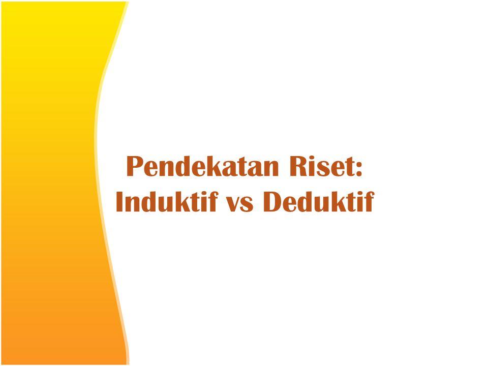 Pendekatan Riset: Induktif vs Deduktif