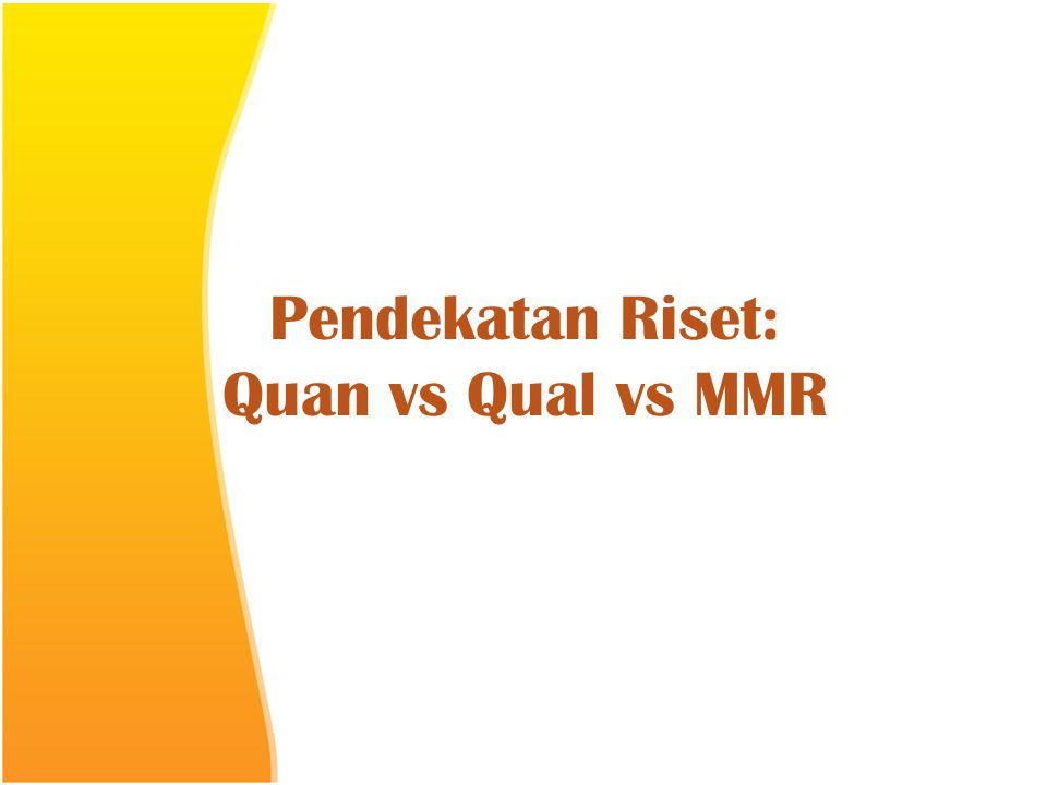 Pendekatan Riset: Quan vs Qual vs MMR
