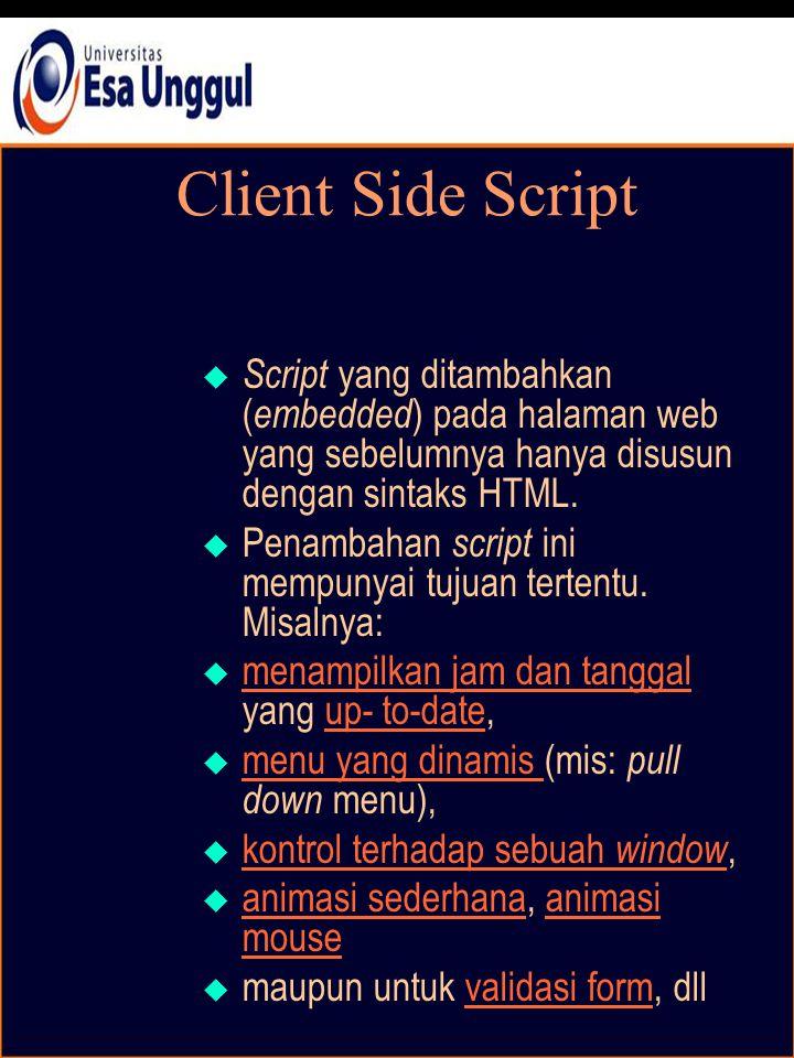Client Side Script  Script yang ditambahkan ( embedded ) pada halaman web yang sebelumnya hanya disusun dengan sintaks HTML.