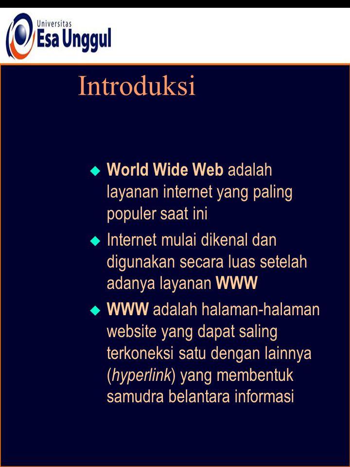 Introduksi  World Wide Web adalah layanan internet yang paling populer saat ini  Internet mulai dikenal dan digunakan secara luas setelah adanya layanan WWW  WWW adalah halaman-halaman website yang dapat saling terkoneksi satu dengan lainnya ( hyperlink ) yang membentuk samudra belantara informasi