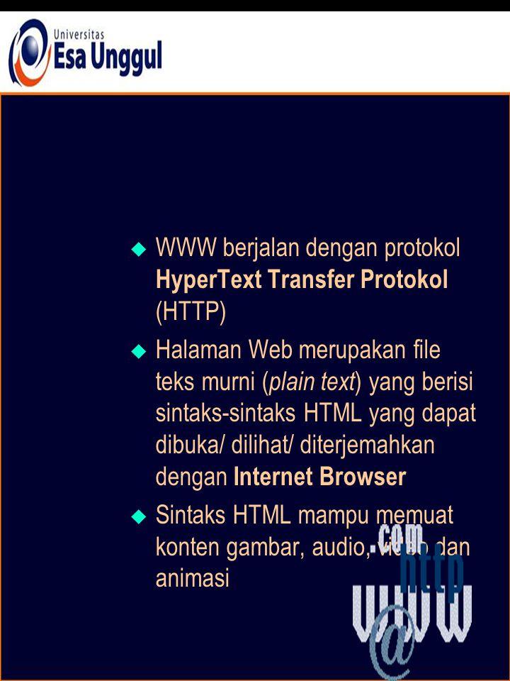  WWW berjalan dengan protokol HyperText Transfer Protokol (HTTP)  Halaman Web merupakan file teks murni ( plain text ) yang berisi sintaks-sintaks HTML yang dapat dibuka/ dilihat/ diterjemahkan dengan Internet Browser  Sintaks HTML mampu memuat konten gambar, audio, video dan animasi