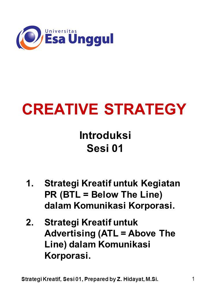 1 CREATIVE STRATEGY Introduksi Sesi 01 1.Strategi Kreatif untuk Kegiatan PR (BTL = Below The Line) dalam Komunikasi Korporasi.