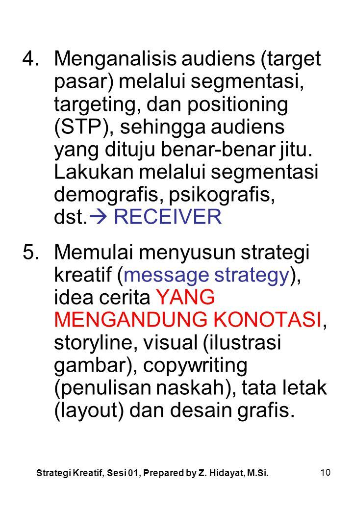 10 4.Menganalisis audiens (target pasar) melalui segmentasi, targeting, dan positioning (STP), sehingga audiens yang dituju benar-benar jitu.