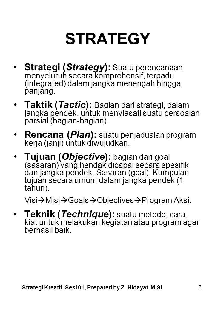 2 STRATEGY Strategi (Strategy): Suatu perencanaan menyeluruh secara komprehensif, terpadu (integrated) dalam jangka menengah hingga panjang.