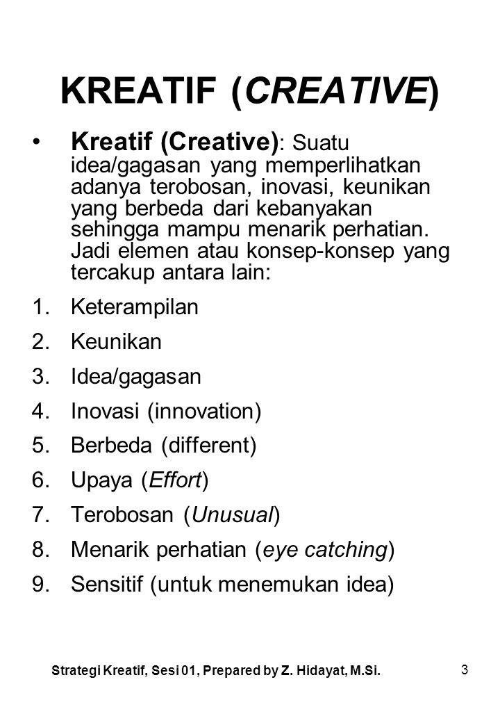 3 KREATIF (CREATIVE) Kreatif (Creative) : Suatu idea/gagasan yang memperlihatkan adanya terobosan, inovasi, keunikan yang berbeda dari kebanyakan sehingga mampu menarik perhatian.
