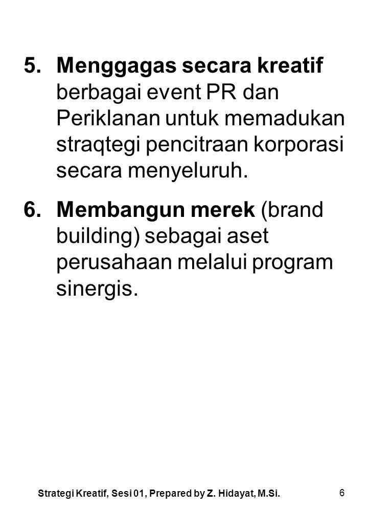 6 5.Menggagas secara kreatif berbagai event PR dan Periklanan untuk memadukan straqtegi pencitraan korporasi secara menyeluruh.