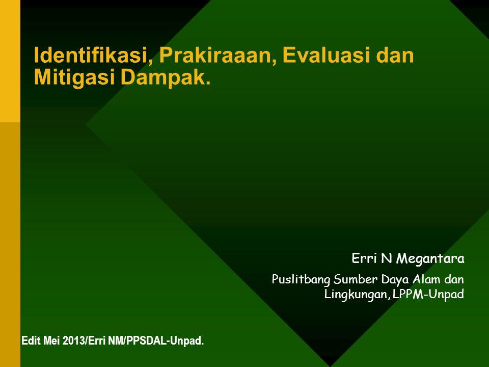 Identifikasi, Prakiraaan, Evaluasi dan Mitigasi Dampak. Erri N Megantara Puslitbang Sumber Daya Alam dan Lingkungan, LPPM-Unpad Edit Mei 2013/Erri NM/