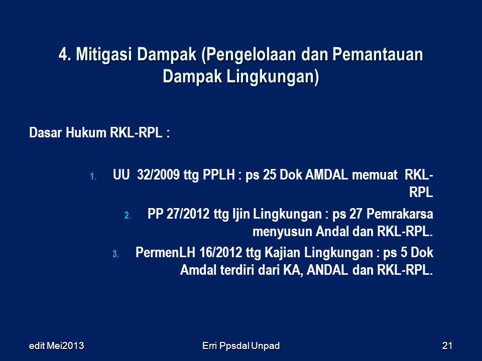 4. Mitigasi Dampak (Pengelolaan dan Pemantauan Dampak Lingkungan) edit Mei2013Erri Ppsdal Unpad21 Dasar Hukum RKL-RPL : 1. 1. UU 32/2009 ttg PPLH : ps