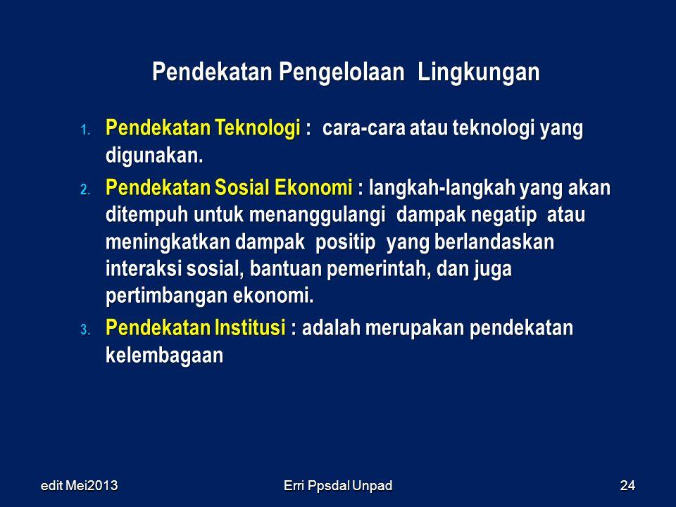 Pendekatan Pengelolaan Lingkungan 1. Pendekatan Teknologi : cara-cara atau teknologi yang digunakan. 2. Pendekatan Sosial Ekonomi : langkah-langkah ya