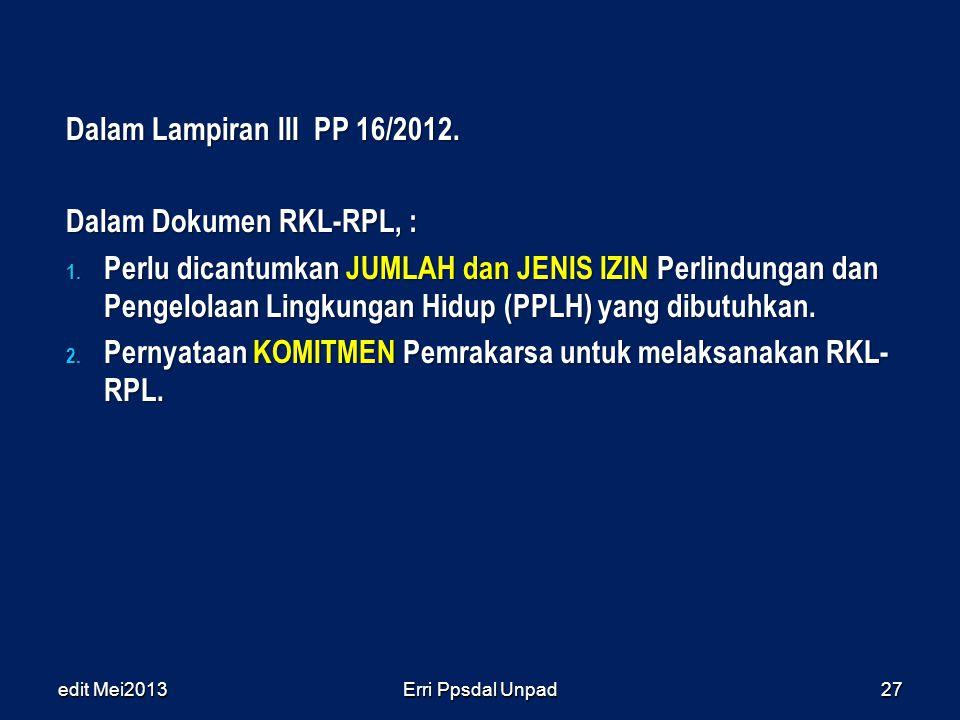Dalam Lampiran III PP 16/2012. Dalam Dokumen RKL-RPL, : 1. Perlu dicantumkan JUMLAH dan JENIS IZIN Perlindungan dan Pengelolaan Lingkungan Hidup (PPLH