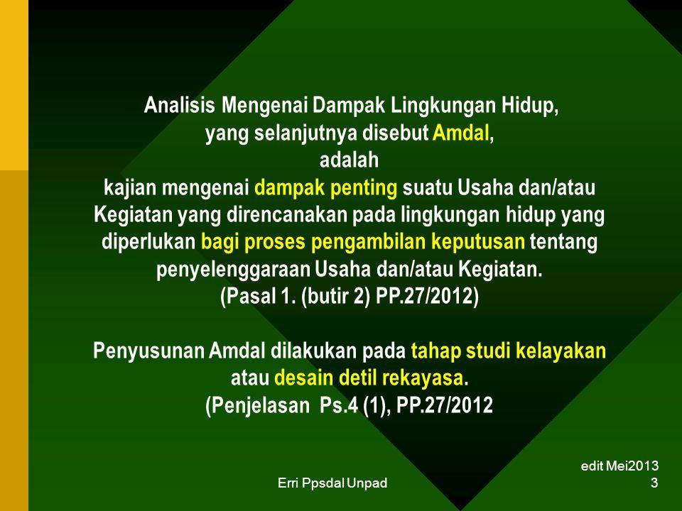edit Mei2013 Erri Ppsdal Unpad 3 Analisis Mengenai Dampak Lingkungan Hidup, yang selanjutnya disebut Amdal, adalah kajian mengenai dampak penting suat