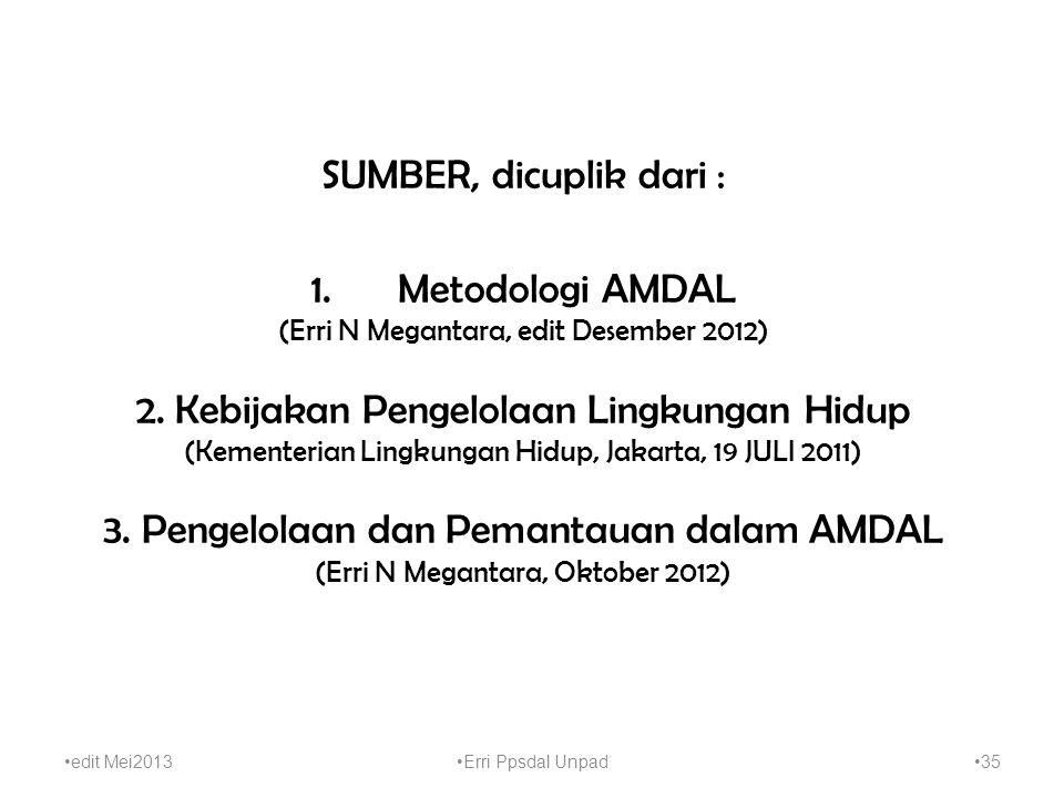 SUMBER, dicuplik dari : 1.Metodologi AMDAL (Erri N Megantara, edit Desember 2012) 2. Kebijakan Pengelolaan Lingkungan Hidup (Kementerian Lingkungan Hi