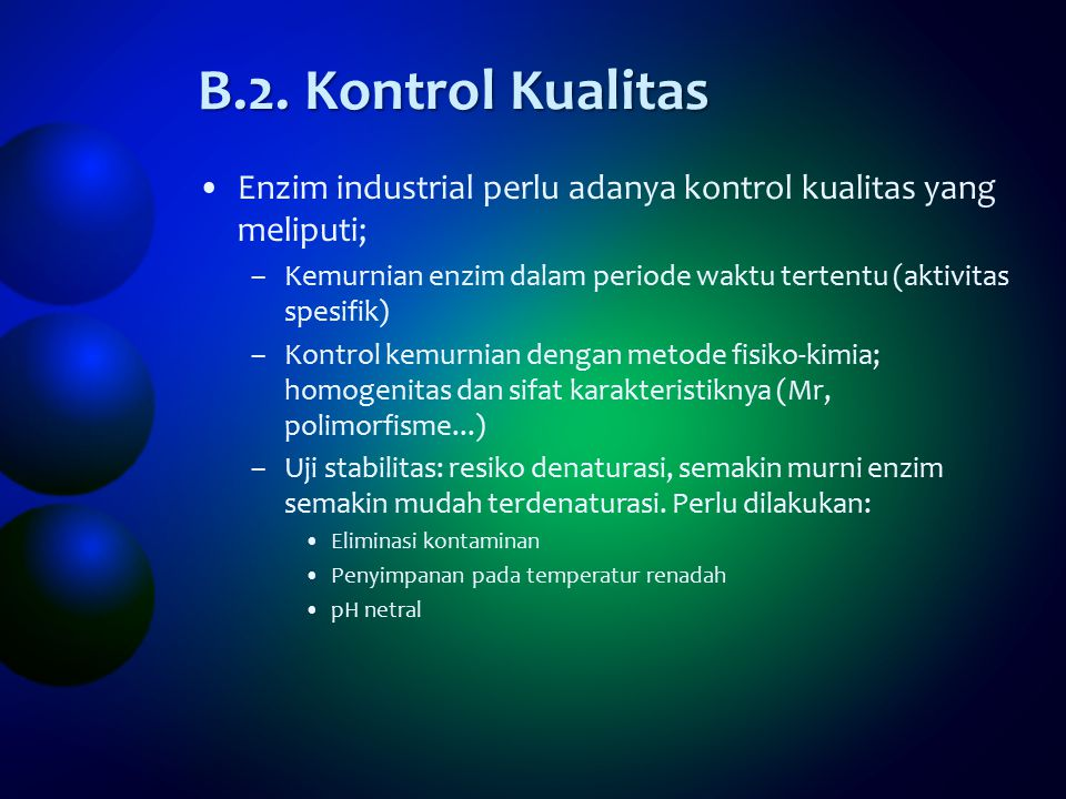B.2. Kontrol Kualitas Enzim industrial perlu adanya kontrol kualitas yang meliputi; –Kemurnian enzim dalam periode waktu tertentu (aktivitas spesifik)