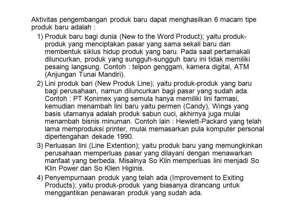 Aktivitas pengembangan produk baru dapat menghasilkan 6 macam tipe produk baru adalah : 1)Produk baru bagi dunia (New to the Word Product); yaitu produk- produk yang menciptakan pasar yang sama sekali baru dan membentuk siklus hidup produk yang baru.