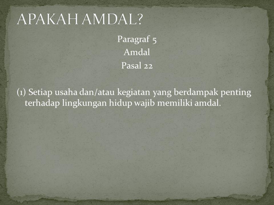 PASAL 3 AYAT(1) PP 27 TAHUN 1999 USAHA/KEGIATAN YANG DIPERKIRAKAN MEMPUNYAI DAMPAK PENTINGTERHADAP: 1.