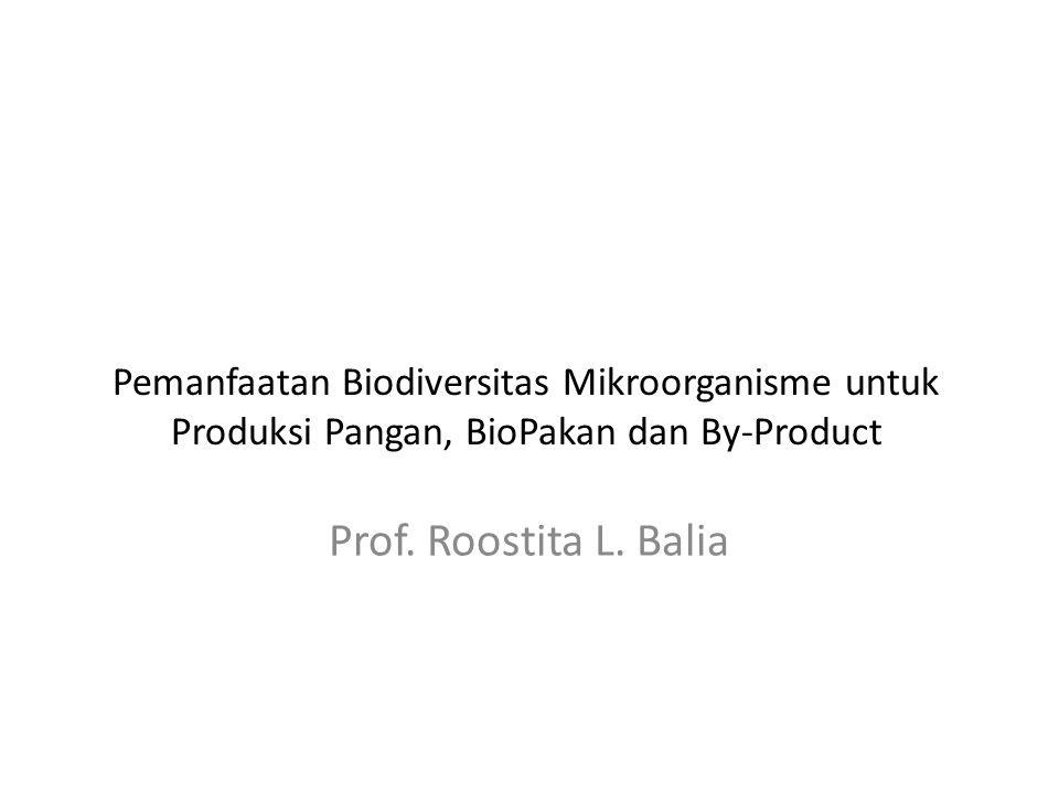 Pemanfaatan Biodiversitas Mikroorganisme untuk Produksi Pangan, BioPakan dan By-Product Prof. Roostita L. Balia