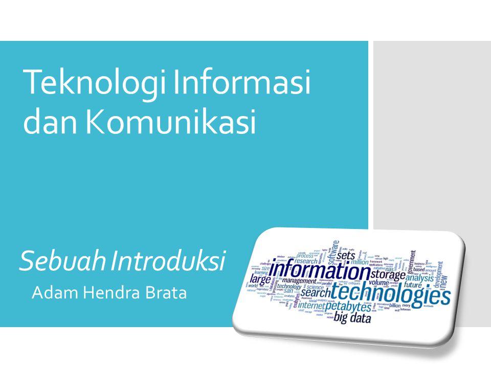Teknologi Informasi dan Komunikasi Adam Hendra Brata Sebuah Introduksi