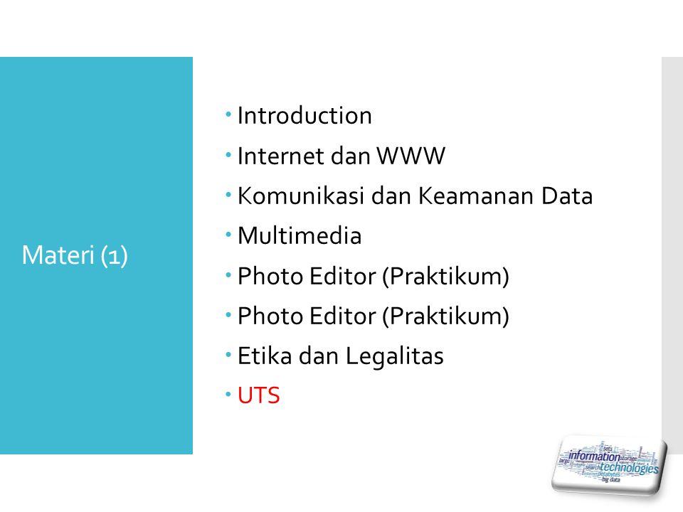 Materi (1)  Introduction  Internet dan WWW  Komunikasi dan Keamanan Data  Multimedia  Photo Editor (Praktikum)  Etika dan Legalitas  UTS