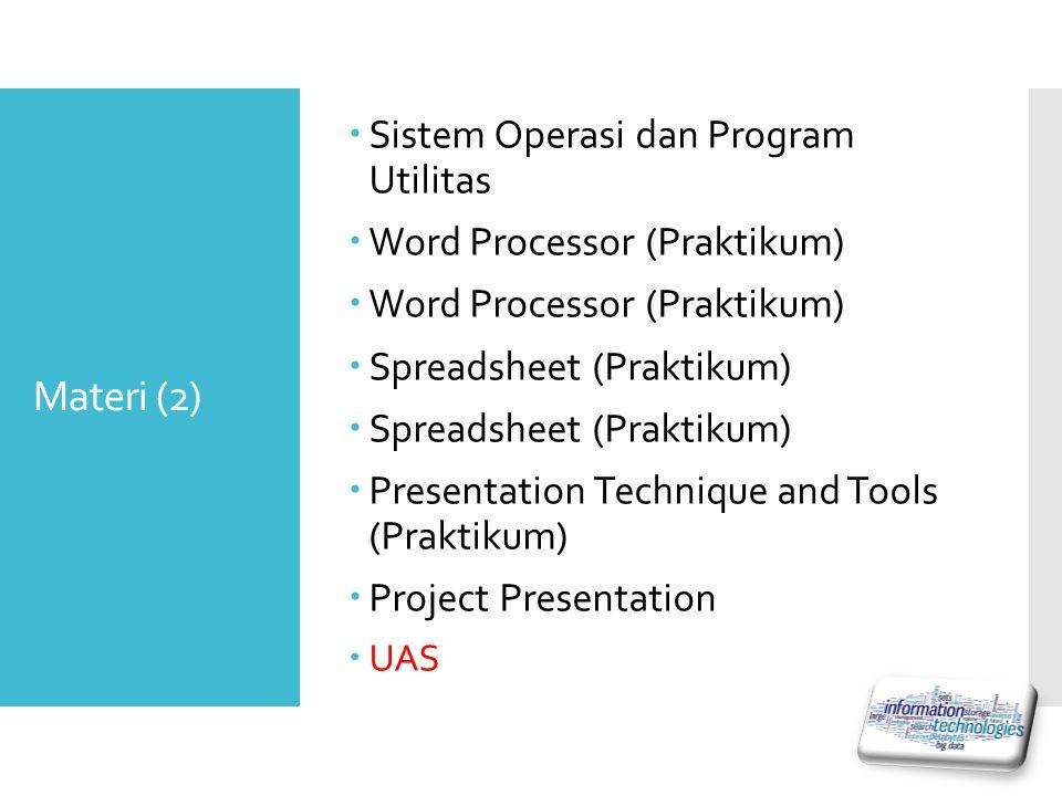 Materi (2)  Sistem Operasi dan Program Utilitas  Word Processor (Praktikum)  Spreadsheet (Praktikum)  Presentation Technique and Tools (Praktikum)  Project Presentation  UAS