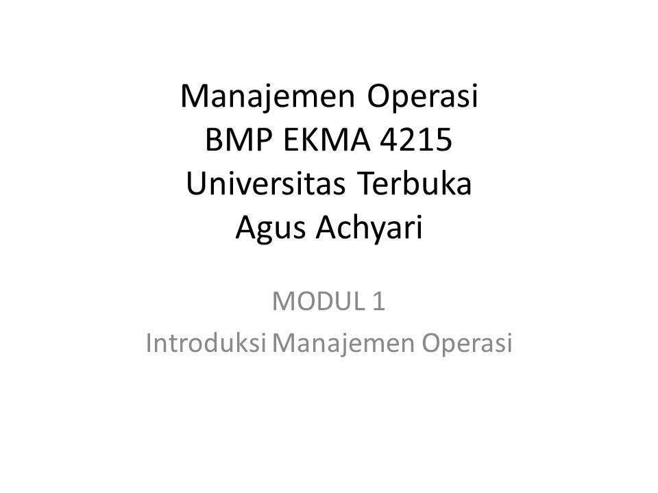 Manajemen Operasi BMP EKMA 4215 Universitas Terbuka Agus Achyari MODUL 1 Introduksi Manajemen Operasi