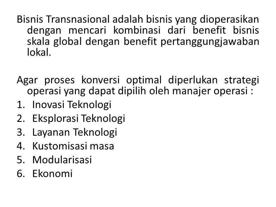 Bisnis Transnasional adalah bisnis yang dioperasikan dengan mencari kombinasi dari benefit bisnis skala global dengan benefit pertanggungjawaban lokal