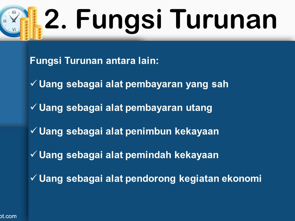 1. Fungsi Asli Fungsi asli uang ada tiga, yaitu : Uang berfungsi sebagai alat tukar atau medium of exchange yang dapat mempermudah pertukaran. Uang ju