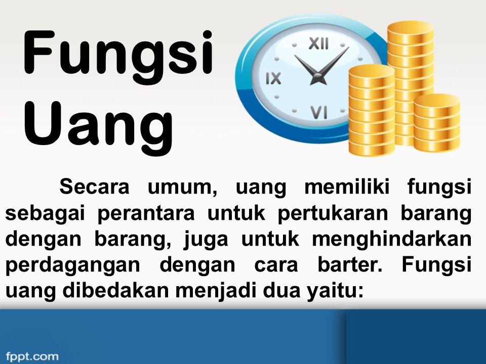 Penggunaan uang logam juga sulit dilakukan untuk transaksi dalam jumlah besar sehingga diciptakanlah uang kertas. Uang kertas yang beredar pada saat i
