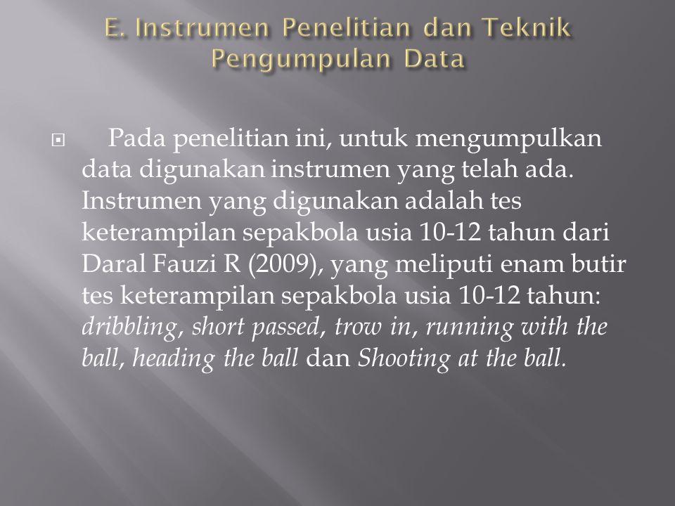  Pada penelitian ini, untuk mengumpulkan data digunakan instrumen yang telah ada. Instrumen yang digunakan adalah tes keterampilan sepakbola usia 10-