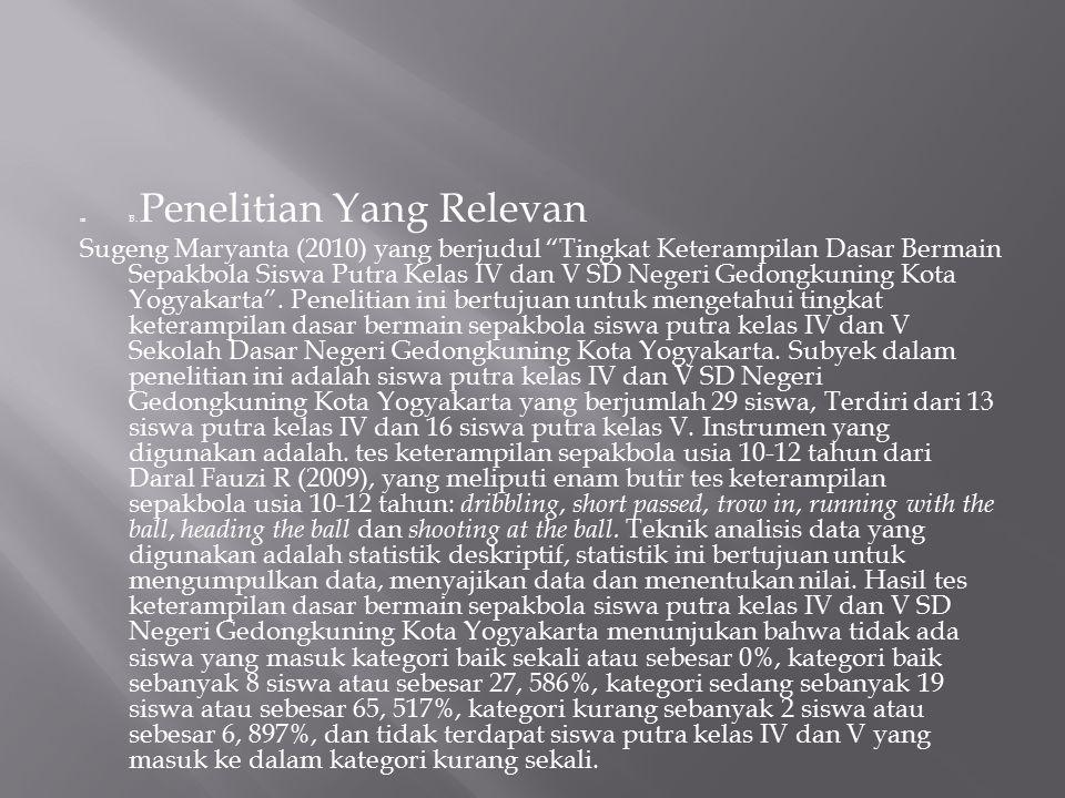 """ B. Penelitian Yang Relevan Sugeng Maryanta (2010) yang berjudul """"Tingkat Keterampilan Dasar Bermain Sepakbola Siswa Putra Kelas IV dan V SD Negeri G"""
