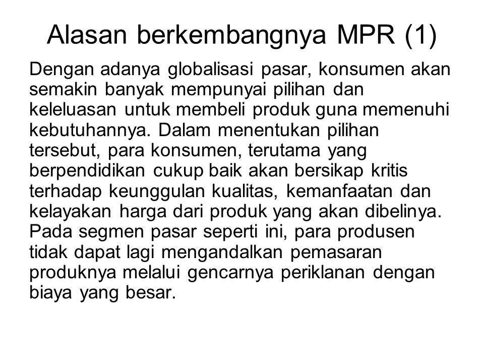 Alasan berkembangnya MPR (1) Dengan adanya globalisasi pasar, konsumen akan semakin banyak mempunyai pilihan dan keleluasan untuk membeli produk guna