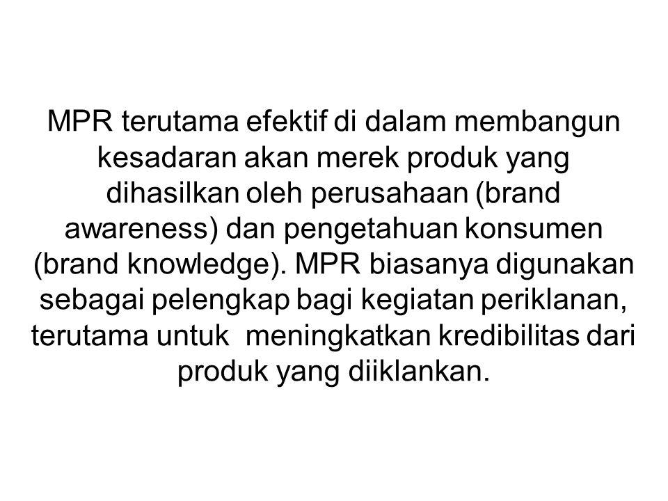 MPR terutama efektif di dalam membangun kesadaran akan merek produk yang dihasilkan oleh perusahaan (brand awareness) dan pengetahuan konsumen (brand