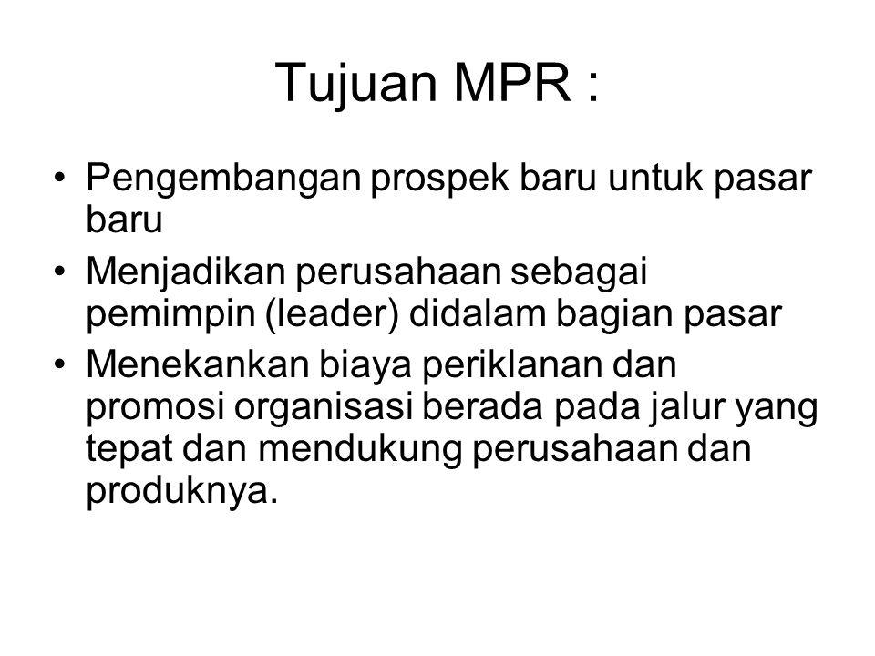 Tujuan MPR : Pengembangan prospek baru untuk pasar baru Menjadikan perusahaan sebagai pemimpin (leader) didalam bagian pasar Menekankan biaya periklan