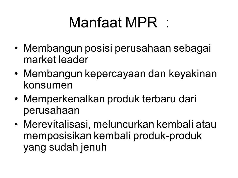 Manfaat MPR : Membangun posisi perusahaan sebagai market leader Membangun kepercayaan dan keyakinan konsumen Memperkenalkan produk terbaru dari perusahaan Merevitalisasi, meluncurkan kembali atau memposisikan kembali produk-produk yang sudah jenuh