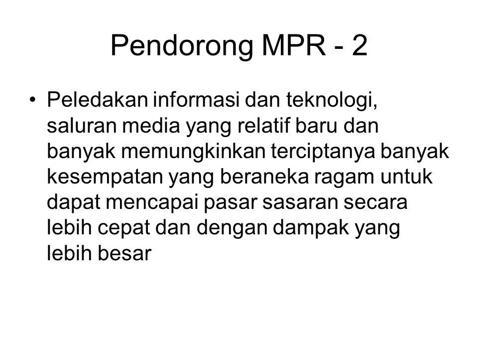 Pendorong MPR - 2 Peledakan informasi dan teknologi, saluran media yang relatif baru dan banyak memungkinkan terciptanya banyak kesempatan yang beraneka ragam untuk dapat mencapai pasar sasaran secara lebih cepat dan dengan dampak yang lebih besar