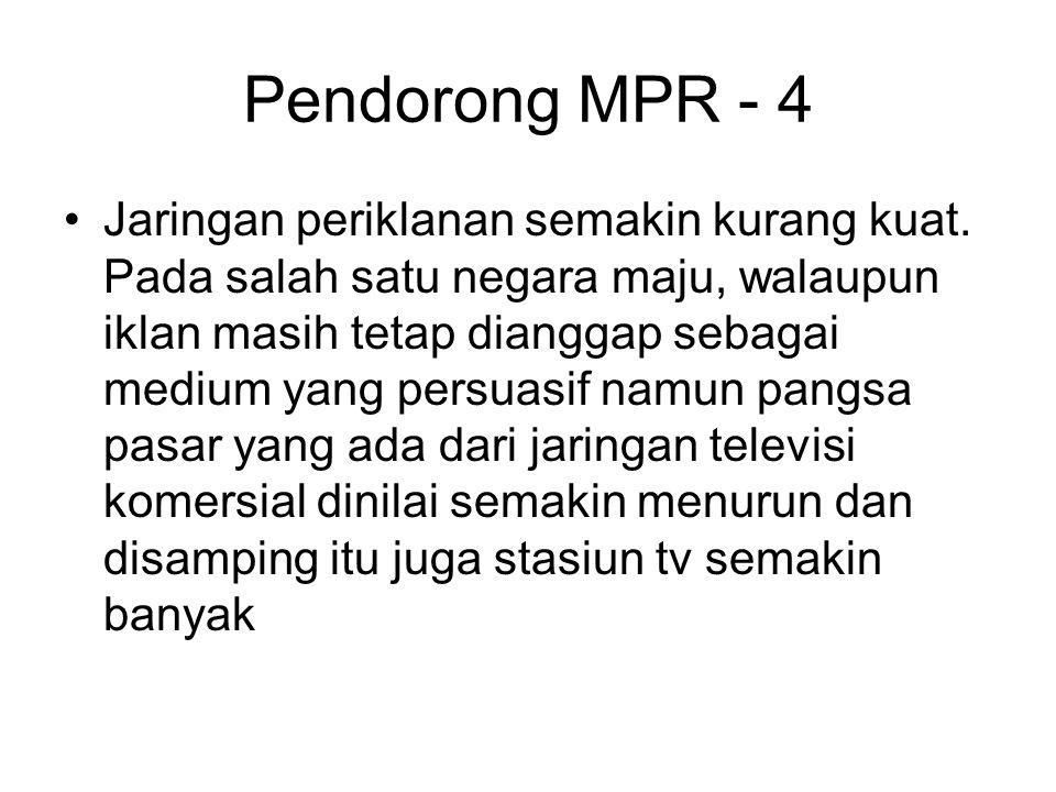 Pendorong MPR - 4 Jaringan periklanan semakin kurang kuat. Pada salah satu negara maju, walaupun iklan masih tetap dianggap sebagai medium yang persua