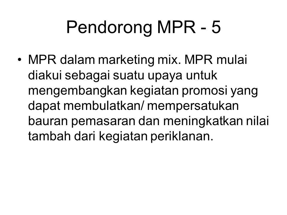 Pendorong MPR - 5 MPR dalam marketing mix. MPR mulai diakui sebagai suatu upaya untuk mengembangkan kegiatan promosi yang dapat membulatkan/ mempersat