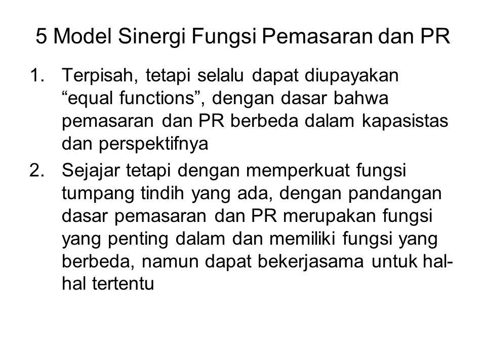 """5 Model Sinergi Fungsi Pemasaran dan PR 1.Terpisah, tetapi selalu dapat diupayakan """"equal functions"""", dengan dasar bahwa pemasaran dan PR berbeda dala"""