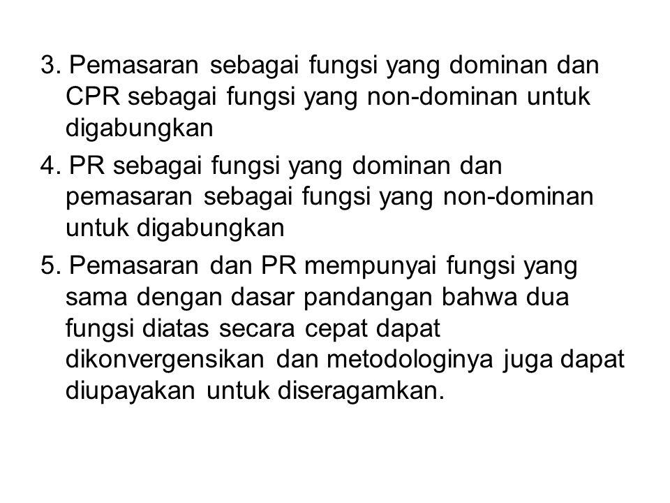 3. Pemasaran sebagai fungsi yang dominan dan CPR sebagai fungsi yang non-dominan untuk digabungkan 4. PR sebagai fungsi yang dominan dan pemasaran seb