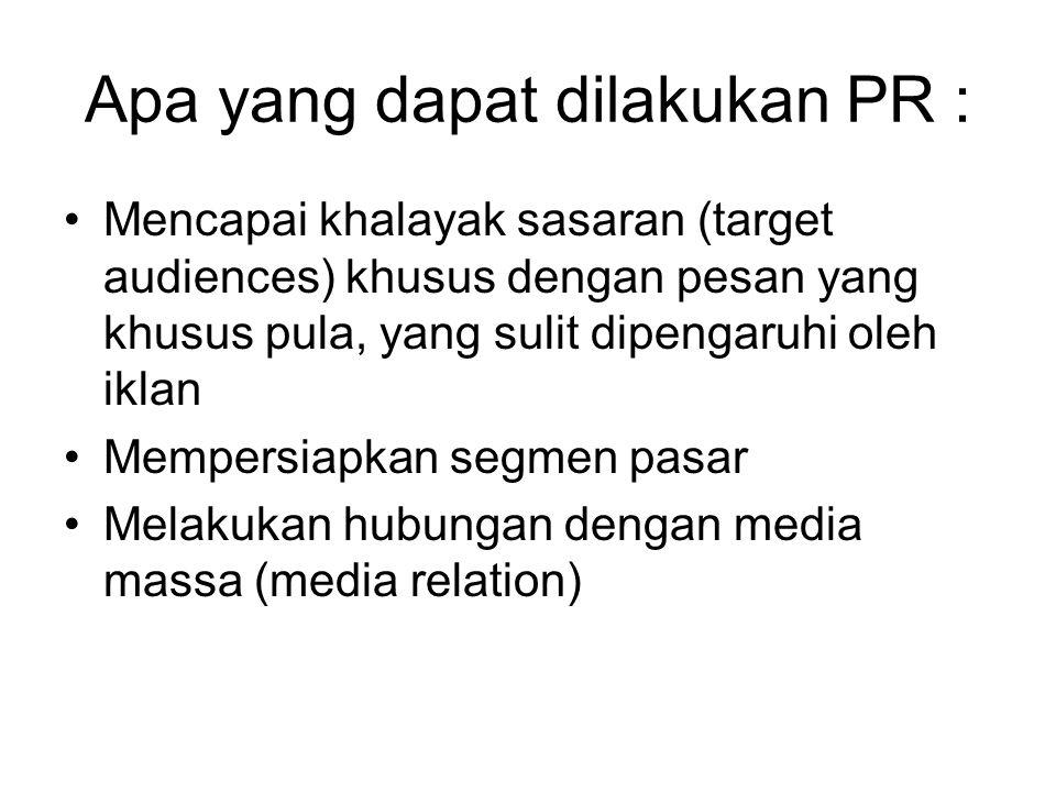Apa yang dapat dilakukan PR : Mencapai khalayak sasaran (target audiences) khusus dengan pesan yang khusus pula, yang sulit dipengaruhi oleh iklan Mempersiapkan segmen pasar Melakukan hubungan dengan media massa (media relation)