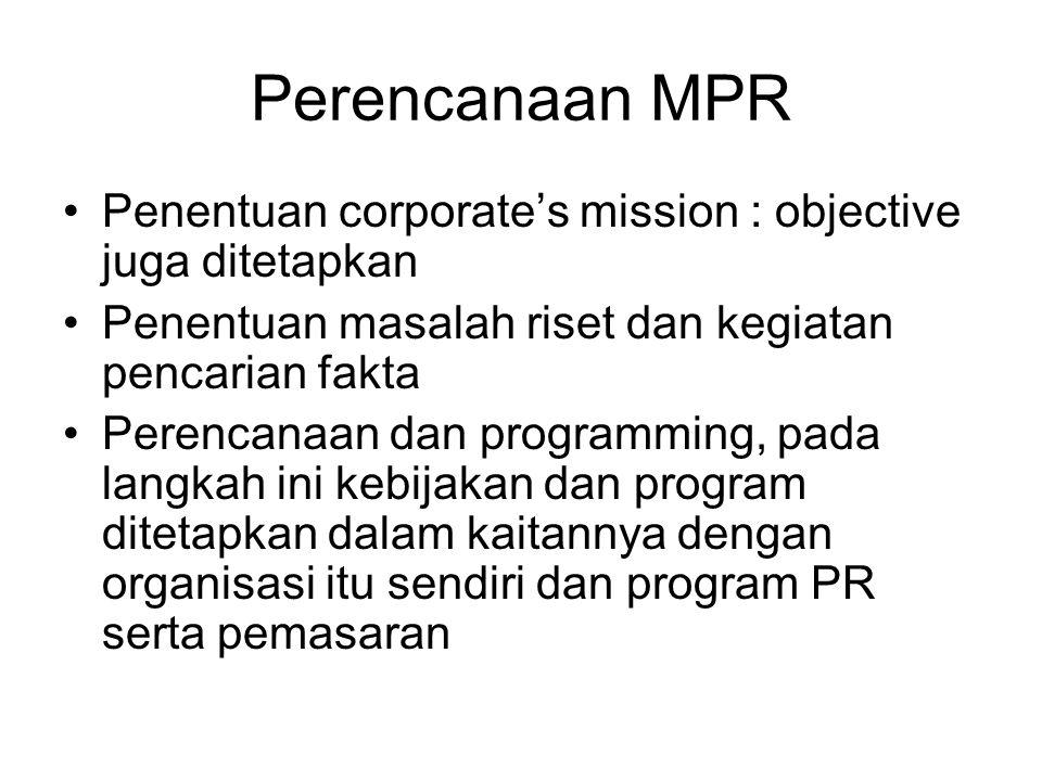 Perencanaan MPR Penentuan corporate's mission : objective juga ditetapkan Penentuan masalah riset dan kegiatan pencarian fakta Perencanaan dan programming, pada langkah ini kebijakan dan program ditetapkan dalam kaitannya dengan organisasi itu sendiri dan program PR serta pemasaran