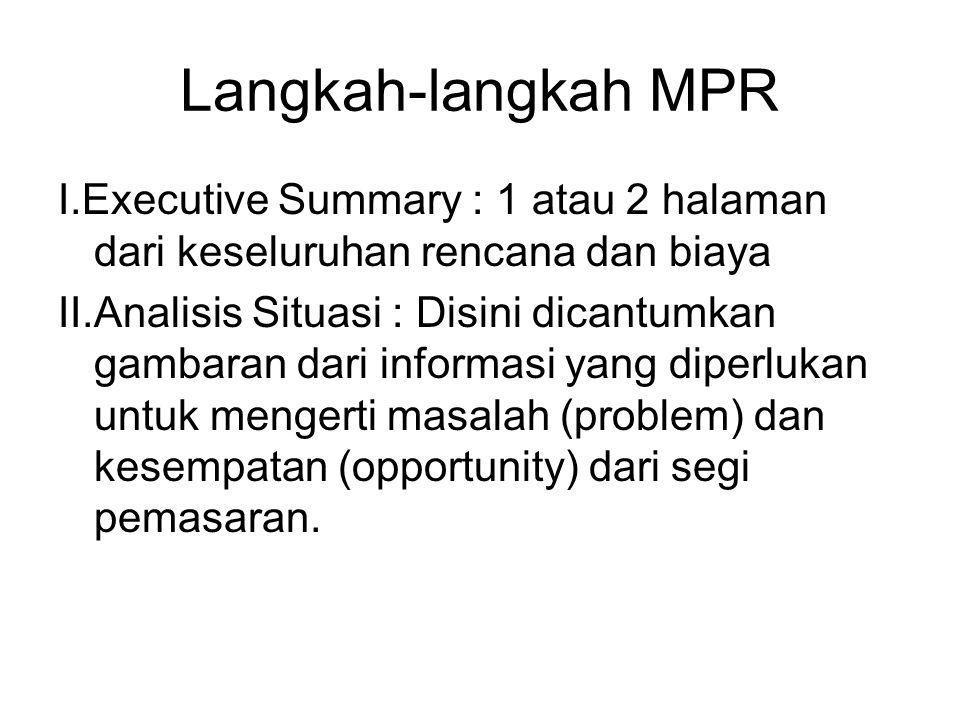 Langkah-langkah MPR I.Executive Summary : 1 atau 2 halaman dari keseluruhan rencana dan biaya II.Analisis Situasi : Disini dicantumkan gambaran dari informasi yang diperlukan untuk mengerti masalah (problem) dan kesempatan (opportunity) dari segi pemasaran.