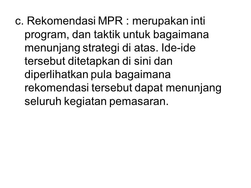 c. Rekomendasi MPR : merupakan inti program, dan taktik untuk bagaimana menunjang strategi di atas. Ide-ide tersebut ditetapkan di sini dan diperlihat