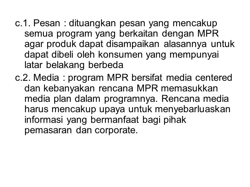 c.1. Pesan : dituangkan pesan yang mencakup semua program yang berkaitan dengan MPR agar produk dapat disampaikan alasannya untuk dapat dibeli oleh ko