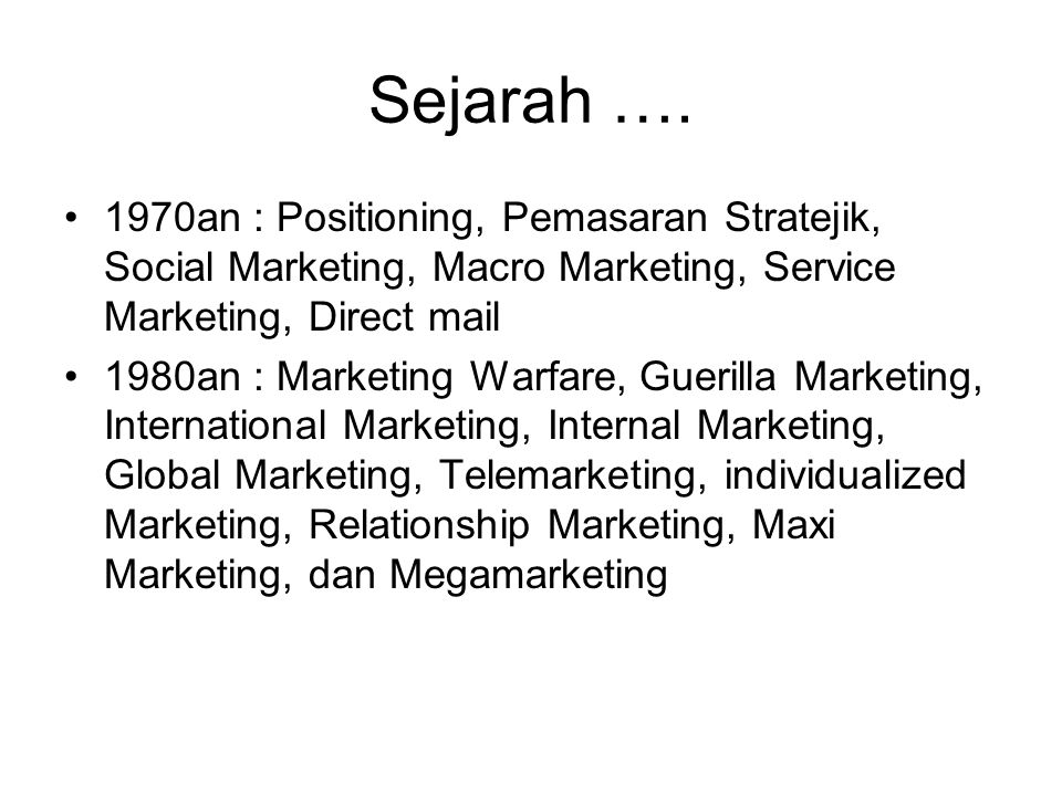 Sejarah …. 1970an : Positioning, Pemasaran Stratejik, Social Marketing, Macro Marketing, Service Marketing, Direct mail 1980an : Marketing Warfare, Gu