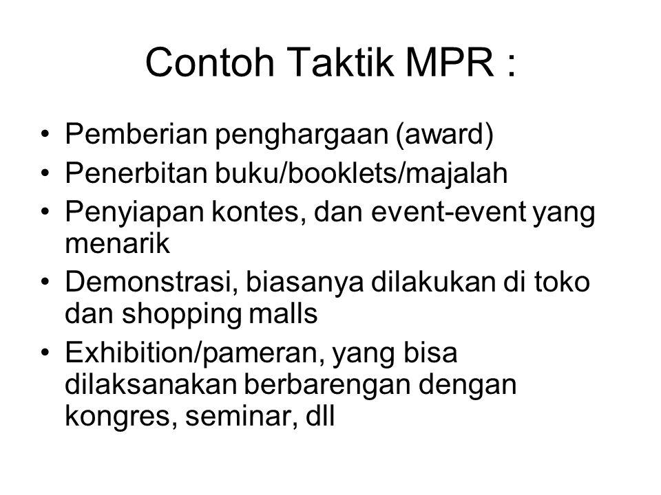Contoh Taktik MPR : Pemberian penghargaan (award) Penerbitan buku/booklets/majalah Penyiapan kontes, dan event-event yang menarik Demonstrasi, biasany