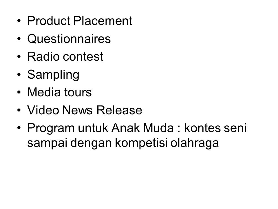 Product Placement Questionnaires Radio contest Sampling Media tours Video News Release Program untuk Anak Muda : kontes seni sampai dengan kompetisi olahraga